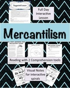 Mercantilism- Full Day Lesson  Spend a full day with the step by step lesson plan. Broken down and easy to follow this complicated theory is easy to understand. The researched and cited expository essay gives a brief history of the theory and explains how it impacted nations.   Also included is a prereading circle map, brainstorm, that can be added to as students read. The essay is followed with comprehension questions and answer key.