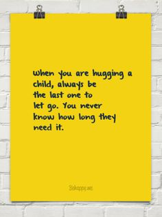 When you are hugging a child, always be the last one to let go. you never know how long they need... #99520