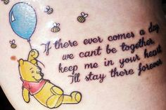 """If there ever comes a day when we can't be together, keep me in your heart, I'll stay there forever."" — PoohWinnie The Pooh by A.A. Milne""Winnie the Pooh has always been very close to my heart from a young age — I feel as though I've grown up with him. The quote to me means family. My family are very close, and as it says if there ever comes a day we can't be together they will stay with me forever. Even now at 20, I am considering a second Winnie the Pooh tattoo! "" — Cally  #refinery29…"