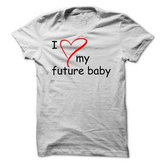 I love my future baby T Shirts, Hoodies. Check price ==► https://www.sunfrog.com/Faith/I-love-my-future-baby-White-29437502-Guys.html?41382 $19