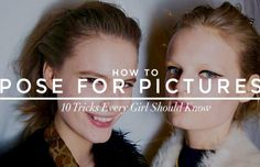 How to Pose for Pictures: 10 Tricks Every Girl Should Know~