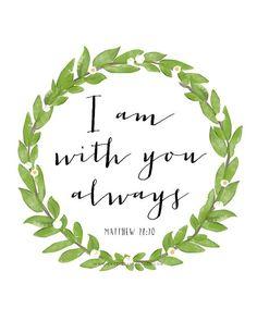 Matthew 28:20. I am