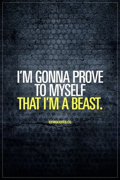 gonna prove to myself that I'm a beast Go to the gym to prove to yourself that you're a beast. That you can push yourself hard - past your limits. To prove to yourself that you are strong. Gym Motivation Quotes, Gym Quote, Fit Girl Motivation, Fitness Quotes, Health Motivation, Weight Loss Motivation, Motivation Inspiration, Fitness Inspiration, Crossfit Quotes