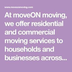 At moveON moving, we offer residential and commercial moving services to households and businesses across the West Coast of the United States.