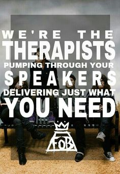 """We're the therapists pumping through your speakers, delivering just what you need""  Sophomore Slump or Comeback of the Year Fall Out Boy"