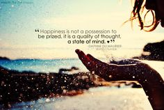 """""""Happiness is not a possession to be prized, it is a quality of thought, a state of mind."""" ~Daphne Du Maurier"""