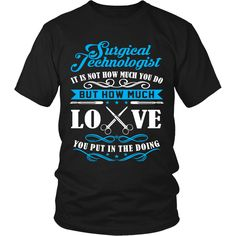 Surgical Tech T-shirt | It Is Not How Much You Do But How Much Love You Put In The Doing