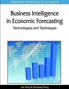 Business Intelligence in Economic Forecasting: Technologies and Techniques (Premier Reference Source) by Jue Wang. $180.00. 351 pages. Publication: April 1, 2010. Edition - First. Publisher: Business Science Reference; First edition (April 1, 2010)
