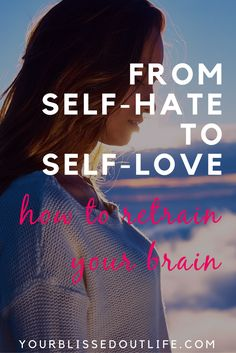 how to love yourself, self love, self care, self acceptance, how to stop self hate, how to stop hating yourself, how to appreciate yourself, how to retrain your brain, learn how to love yourself, how to become more self confident, how to gain confidence, how to gain self acceptance, self care tips, self care advice
