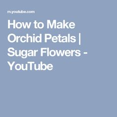How to Make Orchid Petals | Sugar Flowers - YouTube
