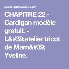 CHAPITRE 22 - Cardigan modèle gratuit. - L'atelier tricot de Mam' Yveline.