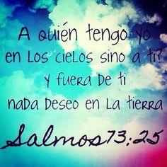 Salmos 73:25 ¿A quién tengo yo en los cielos sino a ti? Y fuera de ti nada deseo en la tierra.♔