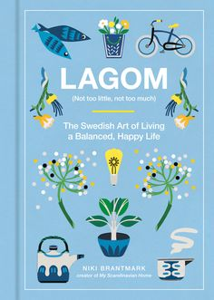 Lagom: Not Too Little, Not Too Much: The Swedish Art of Living a Balanced, Happy Life - Niki Brantmark - böcker Konmari, Happiest Places To Live, New Books, Books To Read, Hygge Book, Scandinavian Home, Art Of Living, Slow Living, Living Room