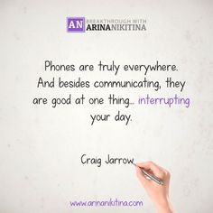 Phones are truly everywhere. And besides communicating, they are good at one thing… interrupting your day.  #quote #quotes #quoteoftheday #inspirationalquotes #lifequotes #motivationalquotes #quotestoliveby #lovequotes #SuccessQuotes  #Dailyquotes #sadquotes #quotesoftheday #quotestags  #motivationalquote #quotesdaily #inspirationalquote #dailyquote #lifequote #positivequotes