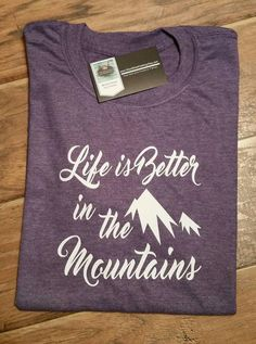 Life is better in the mountains shirt. by WoodShedClothing on Etsy