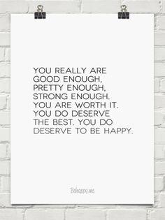 You really are  good enough,  pretty enough,  strong enough. #998761