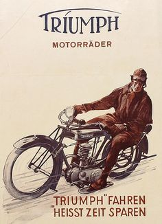 Translation: Riding a Triumph means you'll save time. Back in the days when the other choices were walking, bicycling or running. And cars were too expensive.