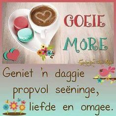 Goeie more! Good Morning Prayer, Morning Blessings, Morning Prayers, Good Morning Good Night, Good Morning Wishes, Good Morning Quotes, Greetings For The Day, Evening Greetings, Lekker Dag