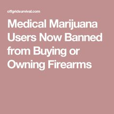 Medical Marijuana Users Now Banned from Buying or Owning Firearms