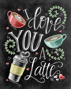♥ I Love You A Latte ♥  ♥ L I S T I N G ♥ Each image is originally hand drawn with chalk and converted digitally. Chalkboard prints maintain the