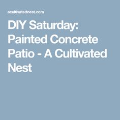 DIY Saturday: Painted Concrete Patio - A Cultivated Nest