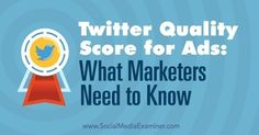 Twitter Quality Score for Ads: What Marketers Need to Know