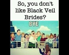 Basically. Lol I love this picture, so much! lol...this is how I react when anyone says they don't like ANY of my favorite bands haha!