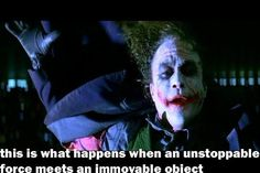 Image result for superwer it with the immovable object joker dialogue