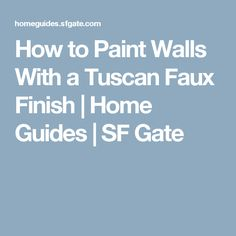 How to Paint Walls With a Tuscan Faux Finish | Home Guides | SF Gate