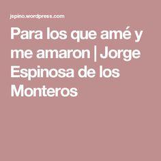 Para los que amé y me amaron | Jorge Espinosa de los Monteros