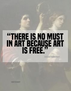 "15. Top 100 Greatest Art Quotes #art #pics - ""There is no must in art because art is free."" ~Wassily Kandinsky"