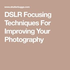 DSLR Focusing Techniques For Improving Your Photography