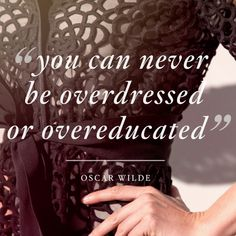 """You can never be overdressed or overeducated"" -Oscar Wilde Quotes 