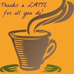 Teacher Appreciation: Thanks a LATTE For All You Do! Give with a coffee shop gift card and/or a coffee mug - FREE PRINTABLE
