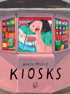Latvian illustrator Anete Melece explains how she translates her renowned animation short Kiosks into a book, as well as discussing her recent commissions using felt tip pens. Kiosk, Ramona Badescu, Seymour Chwast, Kitty Crowther, Illustrator, An Unexpected Journey, Weird Holidays, Dark Winter, Travel Magazines