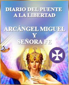 Diario del Puente a la Libertad. Arcángel Miguel y Señora Fe