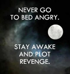 "advice to writers"" ""Never go to bed angry... stay awake and plot revenge!"""