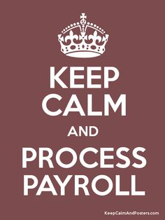 keep calm payroll - Google Search