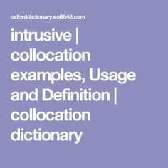 intrusive | collocation examples, Usage and Definition | collocation dictionary