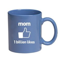 See larger image Mom-1 Billion Likes-Facebook style Thumbs Up-11 Ounce Ceramic Coffee Mug EXCLUSIVELY from THE GAG for Mothers Day Mom-1 Billion Likes-Facebook style Thumbs Up-11 Ounce Ceramic Coffee Mug …