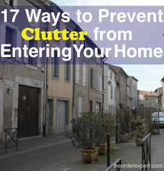 Prevent clutter from setting foot in your home with these seventeen tips.
