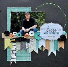 #papercraft #scrapbook #layout Layout: Love You So Much Scrap Owl Says: Very masculine layout with soft colors.