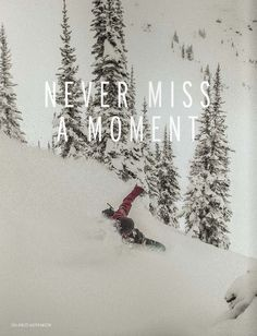 Never miss a moment... never miss a chance. I need to do more snowboarding... only when I get out there and do it do I realize how much I LOVE it... Winter Love, Winter Snow, Snow Fun, Snow Bunnies, Wanderlust, Snow Skiing, Alpine Skiing, Ski And Snowboard, Winter Sports