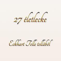 27 életlecke Eckhart Tolle tollából | AGYKONTROLL - Domján László - válogatás | Megoldáskapu