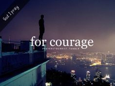 God, I pray for courage.