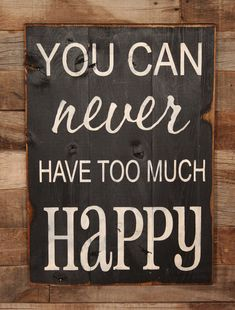 You can never have too much HAPPY!!!   Large Wood Sign - You can never have too much Happy  - Subway Sign