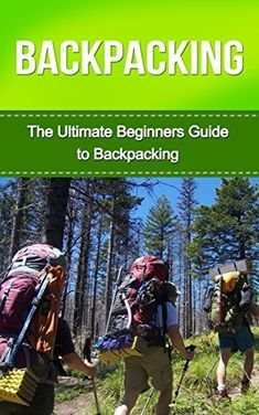 Backpacking: The Ultimate Beginner's Guide to Backpacking! (backpacking, hiking, camping, backpacking gear, backpacking recipes, backpacking for beginners) by George Anderson, http://www.amazon.com/dp/B00O2HBEC0/ref=cm_sw_r_pi_dp_DWgCub0DM33T1
