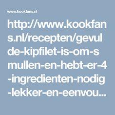 http://www.kookfans.nl/recepten/gevulde-kipfilet-is-om-smullen-en-hebt-er-4-ingredienten-nodig-lekker-en-eenvoudig/