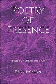 Poetry of Presence: Verses for Life in the Now: Jackson, Dean: 9798687716765: Amazon.com: Books