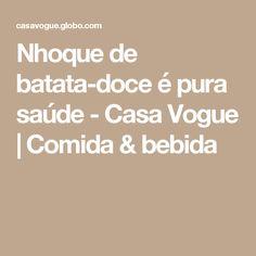 Nhoque de batata-doce é pura saúde - Casa Vogue   Comida & bebida